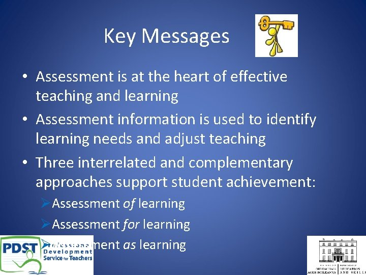 Key Messages • Assessment is at the heart of effective teaching and learning •