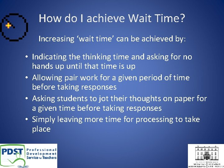 How do I achieve Wait Time? Increasing 'wait time' can be achieved by: •