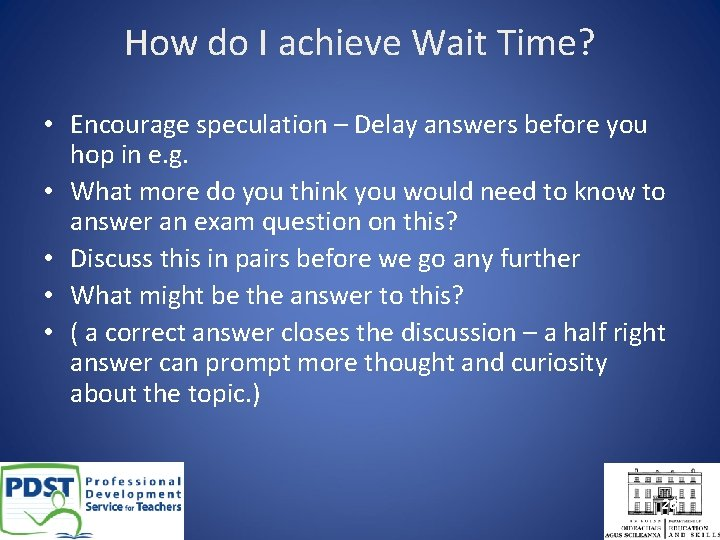 How do I achieve Wait Time? • Encourage speculation – Delay answers before you