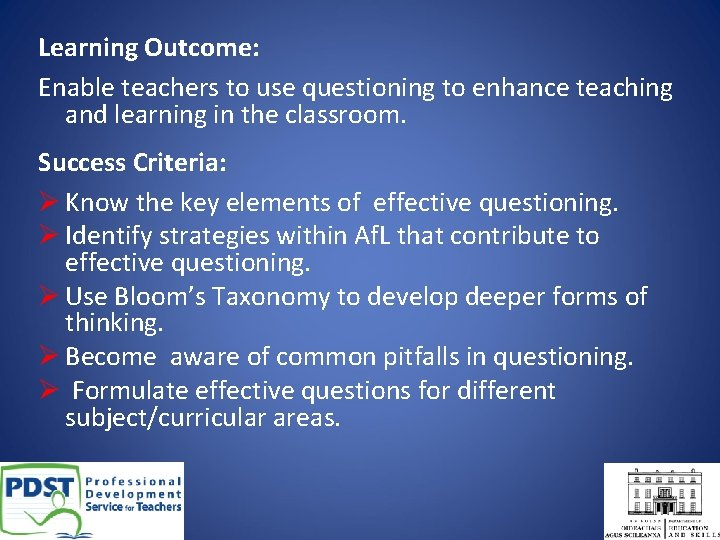 Learning Outcome: Enable teachers to use questioning to enhance teaching and learning in the