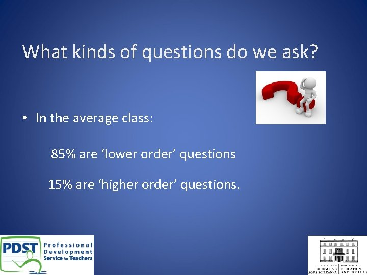 What kinds of questions do we ask? • In the average class: 85% are