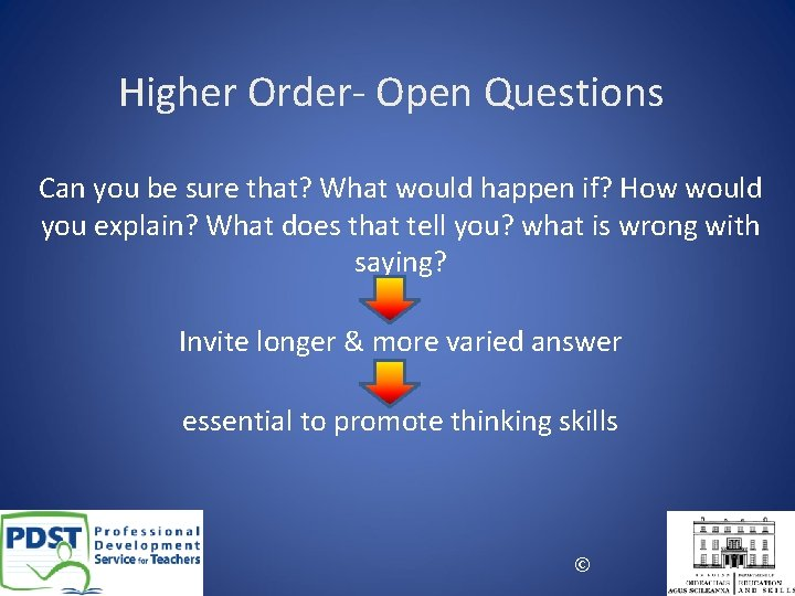 Higher Order- Open Questions Can you be sure that? What would happen if? How