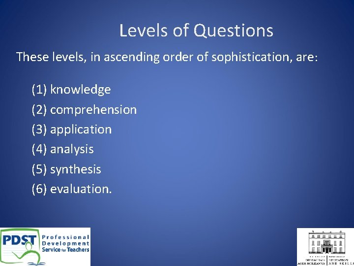 Levels of Questions These levels, in ascending order of sophistication, are: (1) knowledge (2)