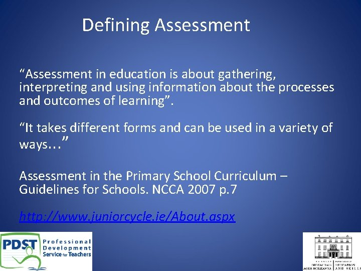 """Defining Assessment """"Assessment in education is about gathering, interpreting and using information about the"""