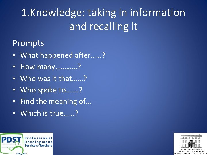 1. Knowledge: taking in information and recalling it Prompts • • • What happened