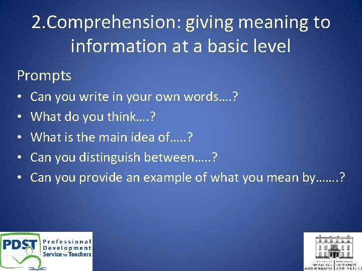 2. Comprehension: giving meaning to information at a basic level Prompts • • •