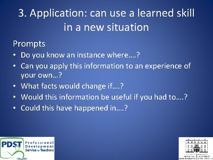 3. Application: can use a learned skill in a new situation Prompts • Do