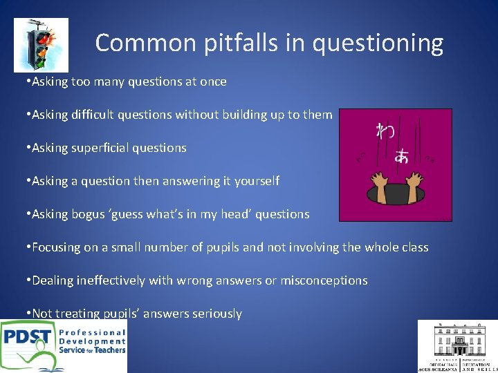 Common pitfalls in questioning • Asking too many questions at once • Asking difficult