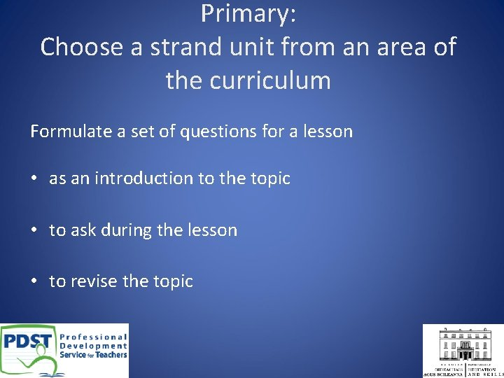 Primary: Choose a strand unit from an area of the curriculum Formulate a set