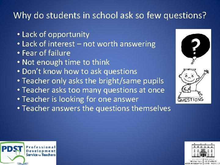 Why do students in school ask so few questions? • Lack of opportunity •