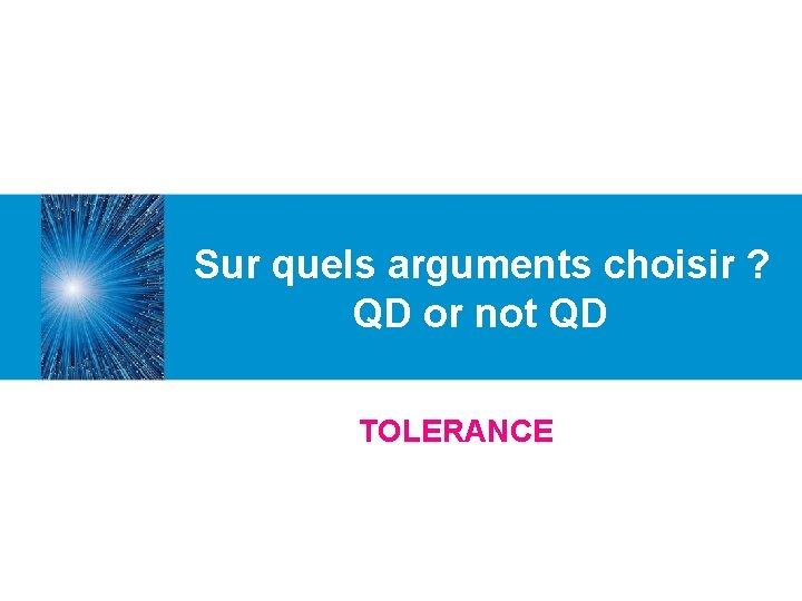 Sur quels arguments choisir ? QD or not QD TOLERANCE