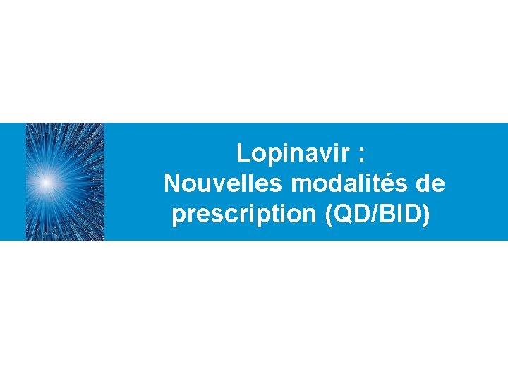 Lopinavir : Nouvelles modalités de prescription (QD/BID)