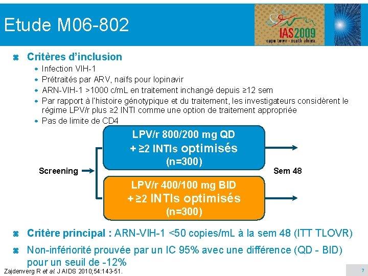 Etude M 06 -802 z Critères d'inclusion Infection VIH-1 Prétraités par ARV, naïfs pour