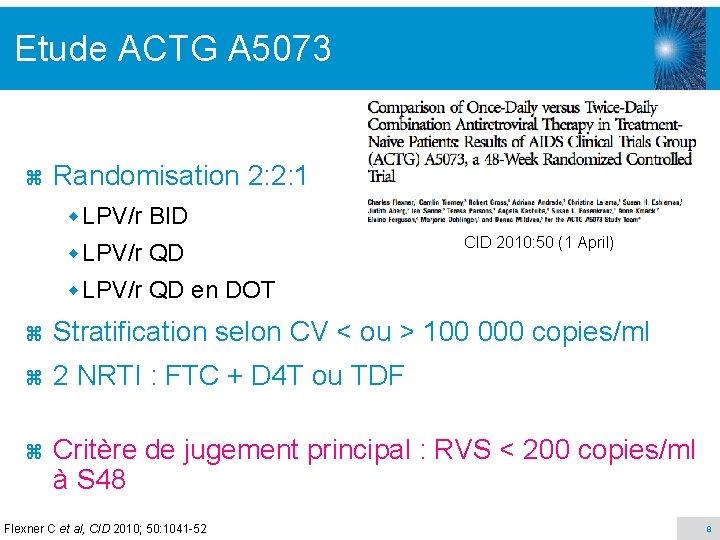 Etude ACTG A 5073 z Randomisation 2: 2: 1 LPV/r BID LPV/r QD CID