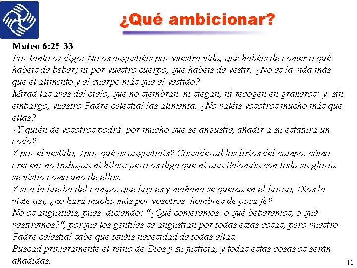 ¿Qué ambicionar? Mateo 6: 25 -33 Por tanto os digo: No os angustiéis por
