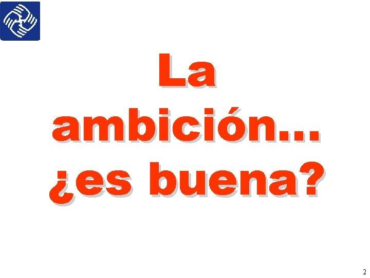 La ambición… ¿es buena? 2