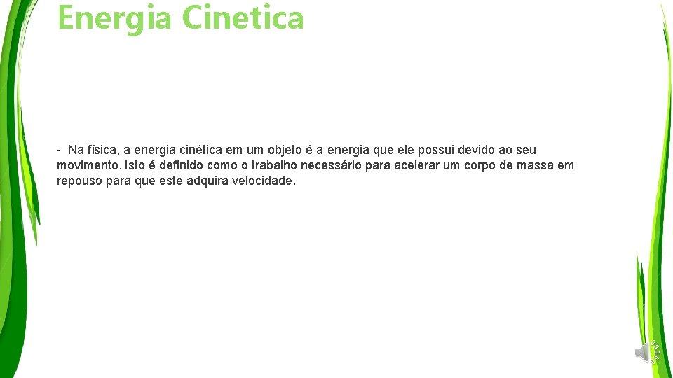 Energia Cinetica - Na física, a energia cinética em um objeto é a energia