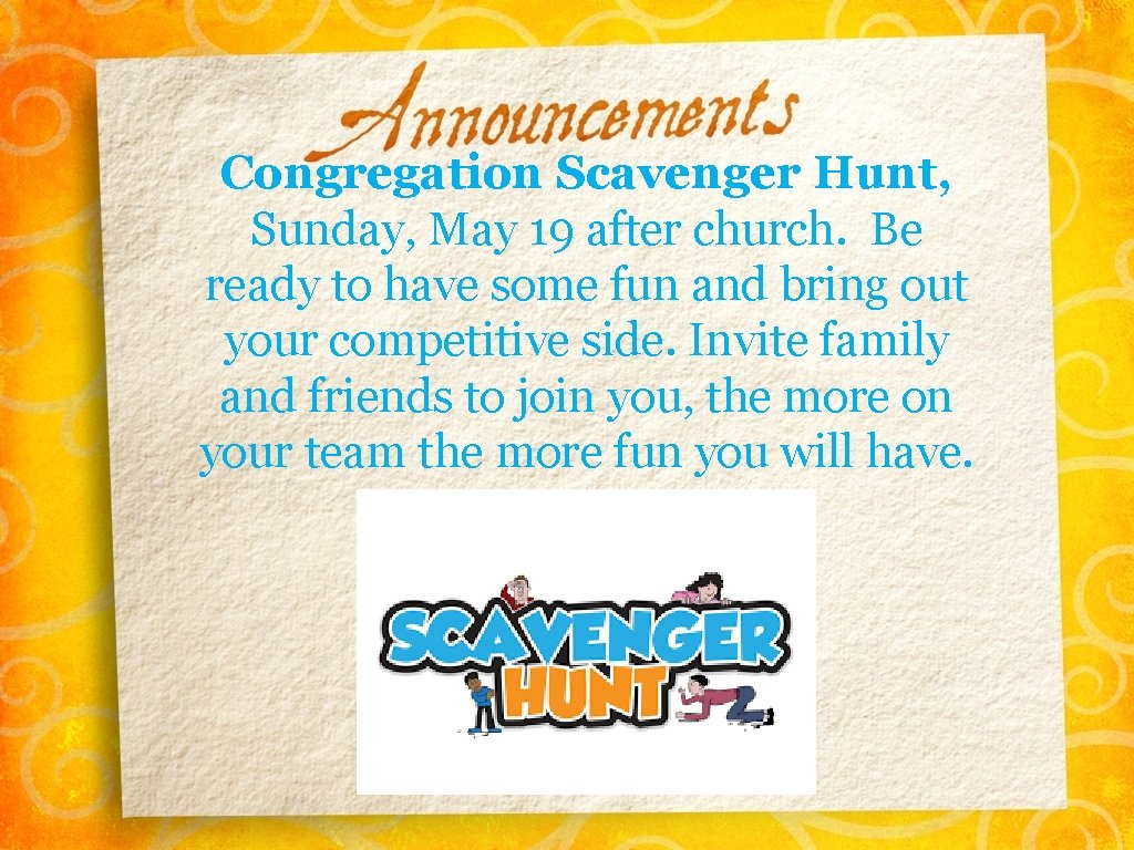 Congregation Scavenger Hunt, Sunday, May 19 after church. Be ready to have some fun