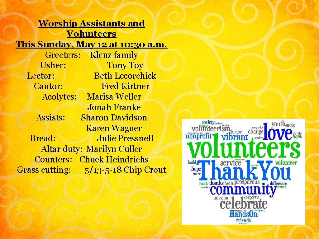 Worship Assistants and Volunteers This Sunday, May 12 at 10: 30 a. m. Greeters: