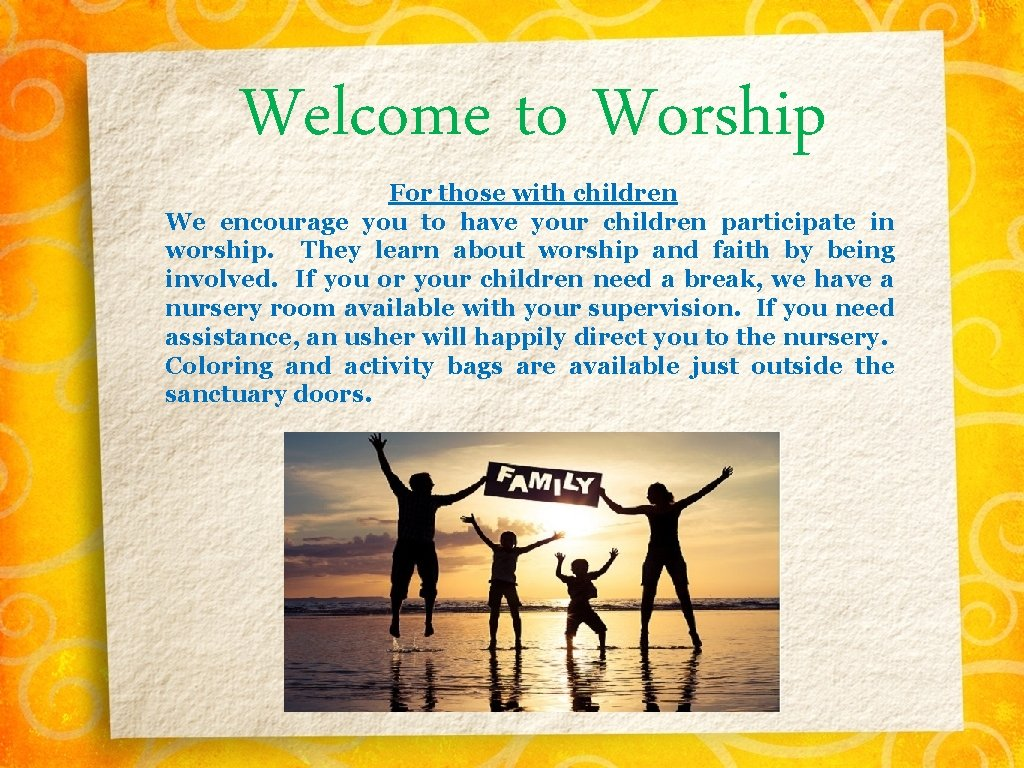 Welcome to Worship For those with children We encourage you to have your children