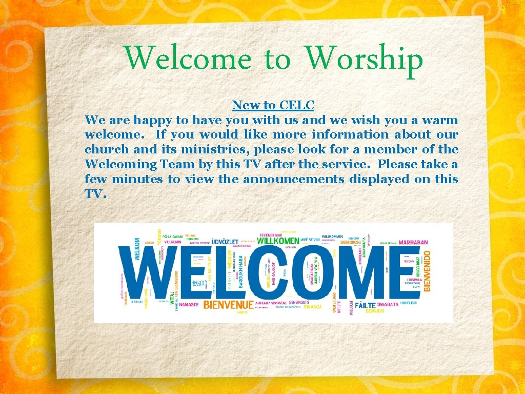 Welcome to Worship New to CELC We are happy to have you with us