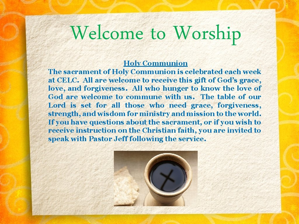 Welcome to Worship Holy Communion The sacrament of Holy Communion is celebrated each week