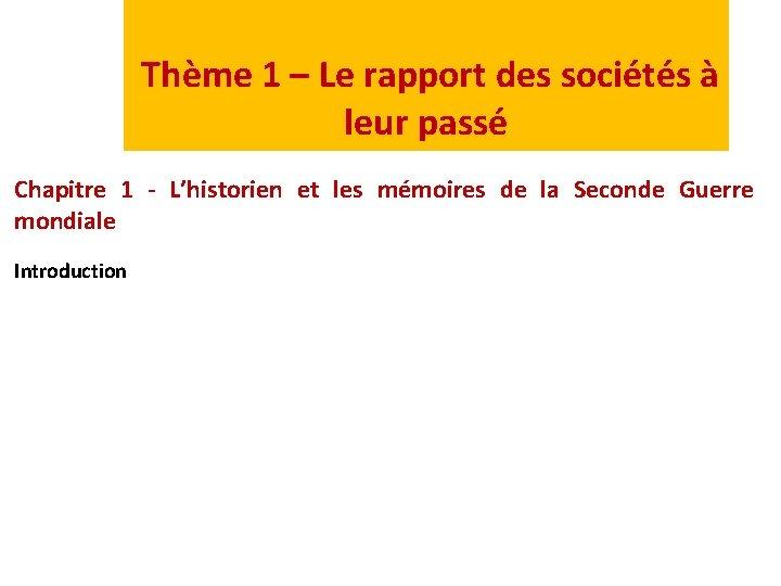 Thème 1 – Le rapport des sociétés à leur passé Chapitre 1 - L'historien