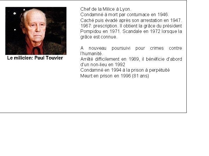Chef de la Milice à Lyon. Condamné à mort par contumace en 1946. Caché