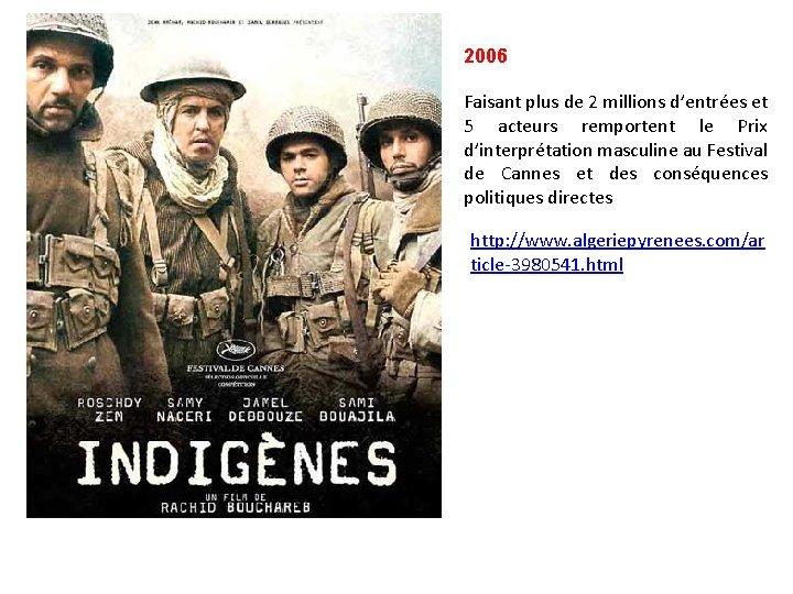 2006 Faisant plus de 2 millions d'entrées et 5 acteurs remportent le Prix d'interprétation