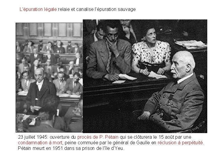 L'épuration légale relaie et canalise l'épuration sauvage 23 juillet 1945: ouverture du procès de