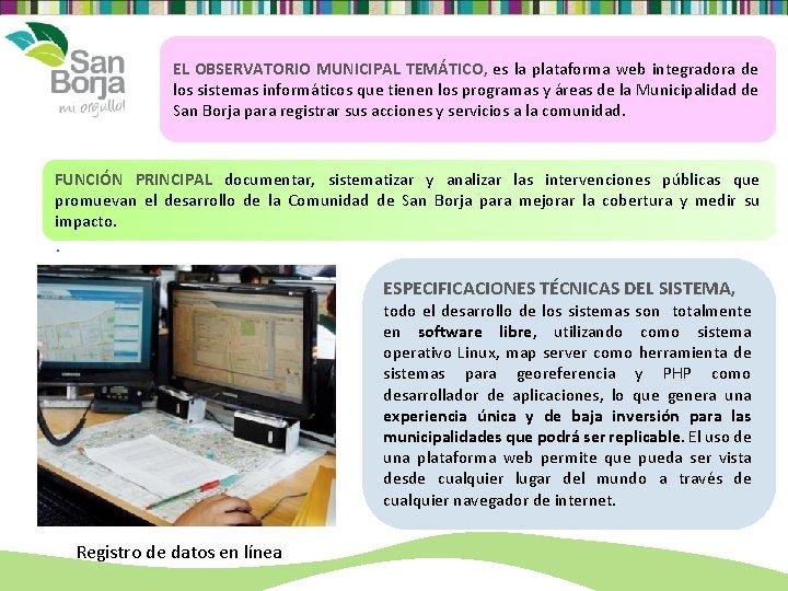 EL OBSERVATORIO MUNICIPAL TEMÁTICO, es la plataforma web integradora de los sistemas informáticos que