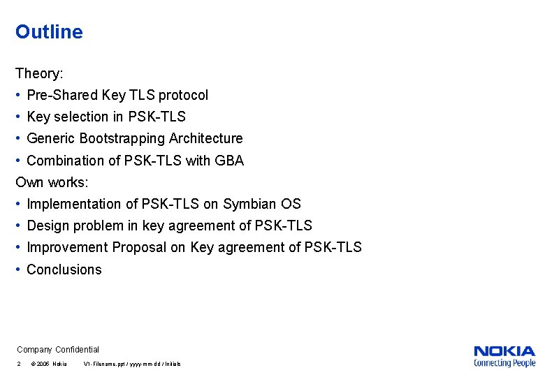 Outline Theory: • Pre-Shared Key TLS protocol • Key selection in PSK-TLS • Generic