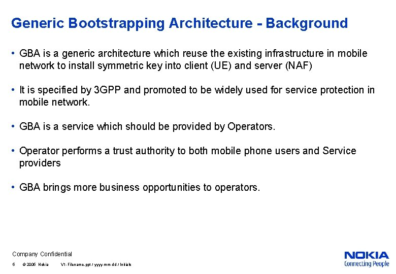 Generic Bootstrapping Architecture - Background • GBA is a generic architecture which reuse the