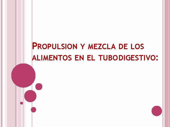 PROPULSION Y MEZCLA DE LOS ALIMENTOS EN EL TUBO DIGESTIVO: