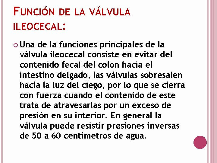 FUNCIÓN DE LA VÁLVULA ILEOCECAL: Una de la funciones principales de la válvula ileocecal
