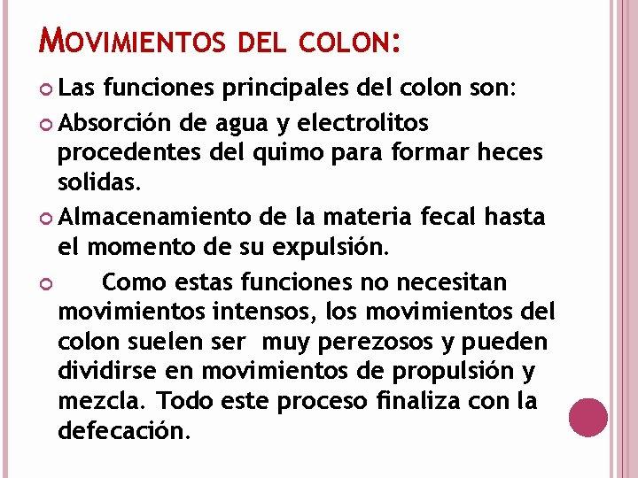 MOVIMIENTOS DEL COLON: Las funciones principales del colon son: Absorción de agua y electrolitos