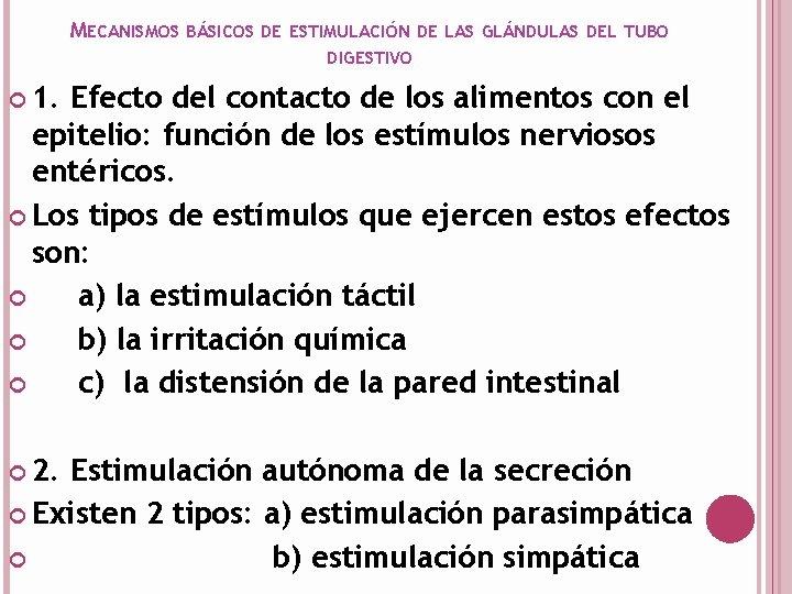 MECANISMOS BÁSICOS DE ESTIMULACIÓN DE LAS GLÁNDULAS DEL TUBO DIGESTIVO 1. Efecto del contacto