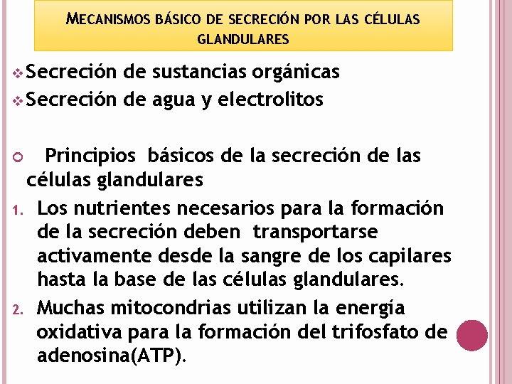 MECANISMOS BÁSICO DE SECRECIÓN POR LAS CÉLULAS GLANDULARES v Secreción de sustancias orgánicas v
