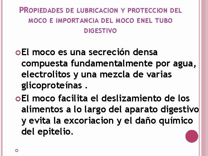 PROPIEDADES DE LUBRICACION Y PROTECCION DEL MOCO E IMPORTANCIA DEL MOCO ENEL TUBO DIGESTIVO