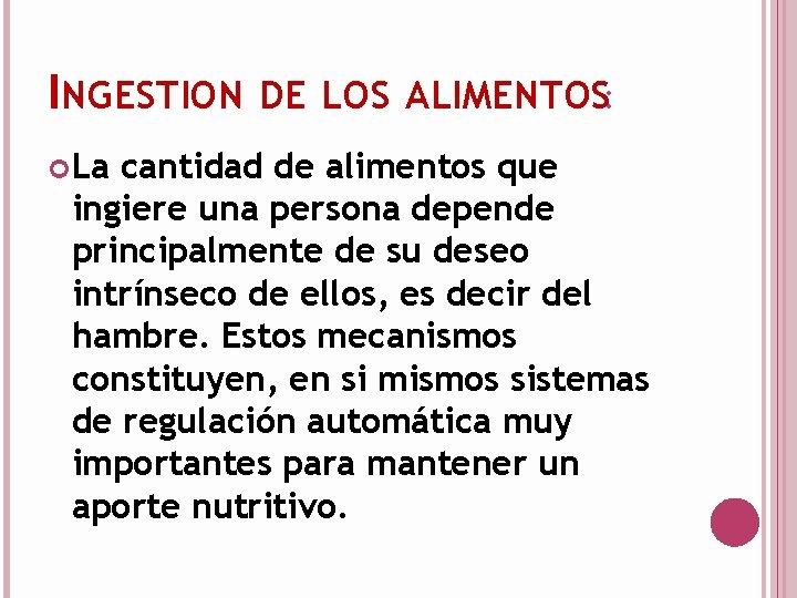 INGESTION DE LOS ALIMENTOS: La cantidad de alimentos que ingiere una persona depende principalmente