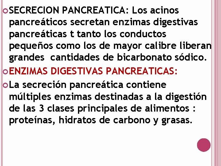 SECRECION PANCREATICA: Los acinos pancreáticos secretan enzimas digestivas pancreáticas t tanto los conductos