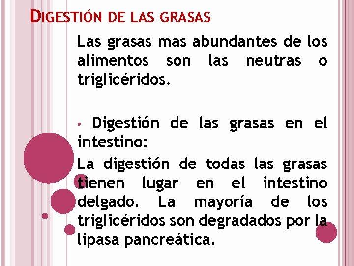 DIGESTIÓN DE LAS GRASAS Las grasas mas abundantes de los alimentos son las neutras