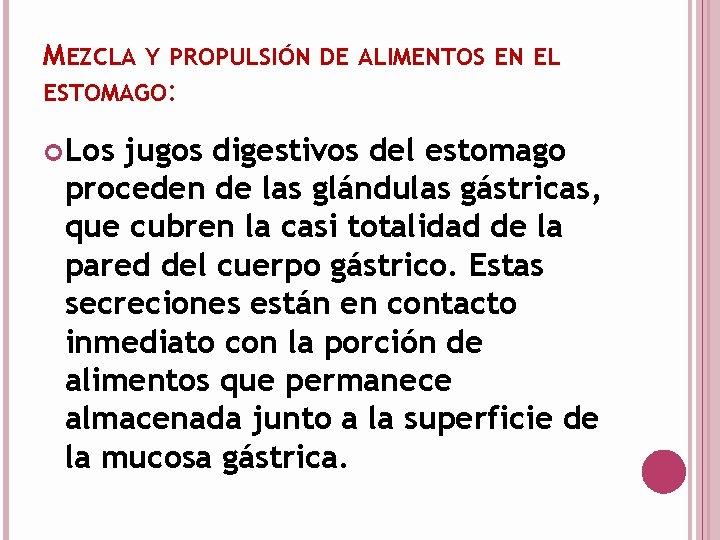 MEZCLA Y PROPULSIÓN DE ALIMENTOS EN EL ESTOMAGO: Los jugos digestivos del estomago proceden