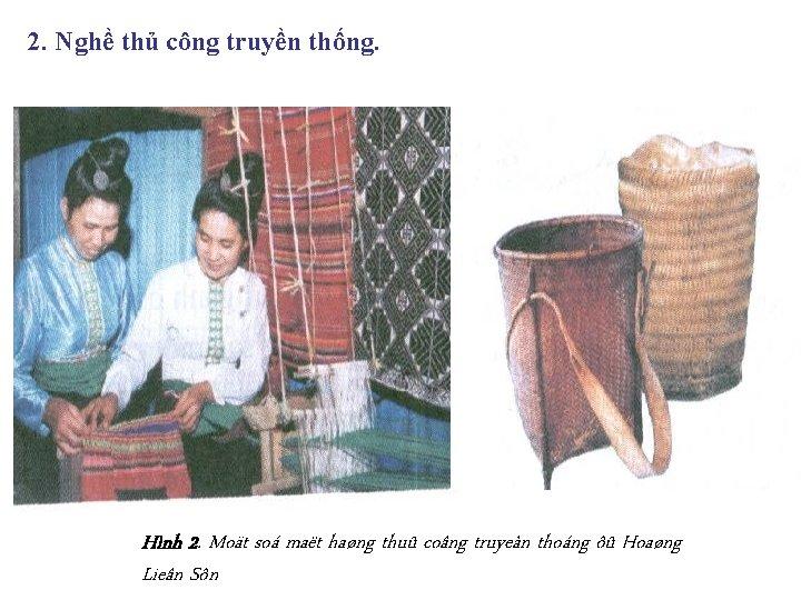 2. Nghề thủ công truyền thống. Hình 2. Moät soá maët haøng thuû coâng