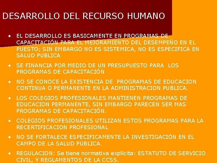 DESARROLLO DEL RECURSO HUMANO • EL DESARROLLO ES BASICAMENTE EN PROGRAMAS DE CAPACITACIÓN PARA
