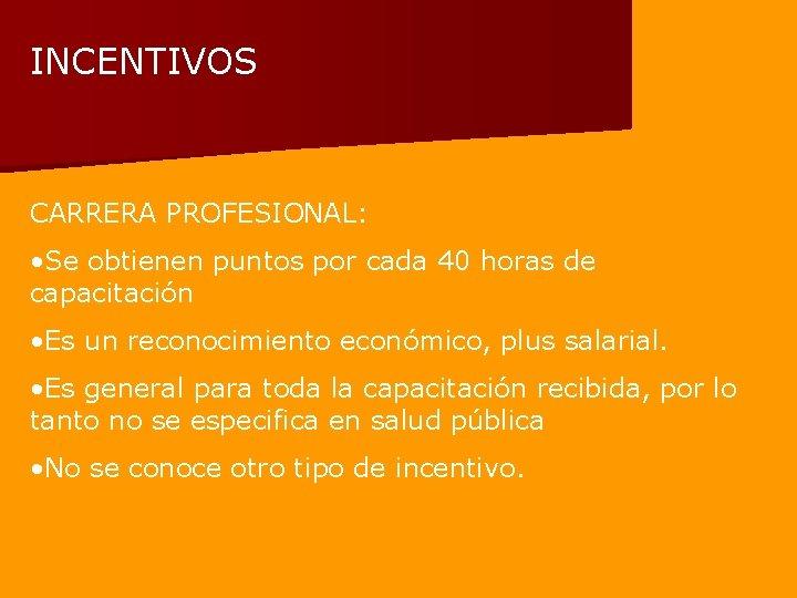 INCENTIVOS CARRERA PROFESIONAL: • Se obtienen puntos por cada 40 horas de capacitación •