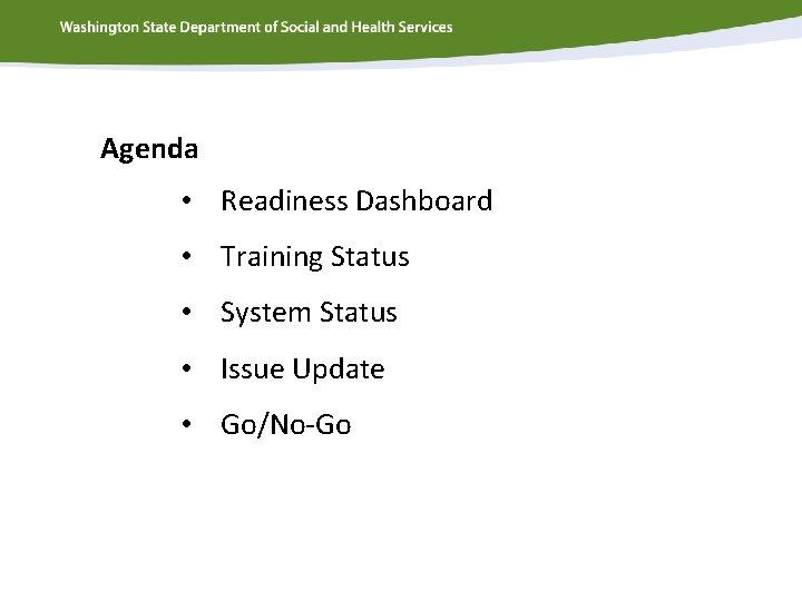 Agenda • Readiness Dashboard • Training Status • System Status • Issue Update •