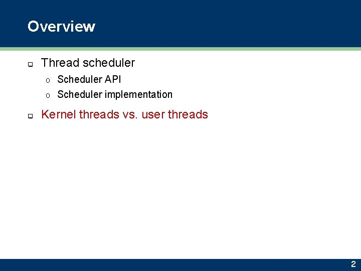 Overview q Thread scheduler Scheduler API o Scheduler implementation o q Kernel threads vs.