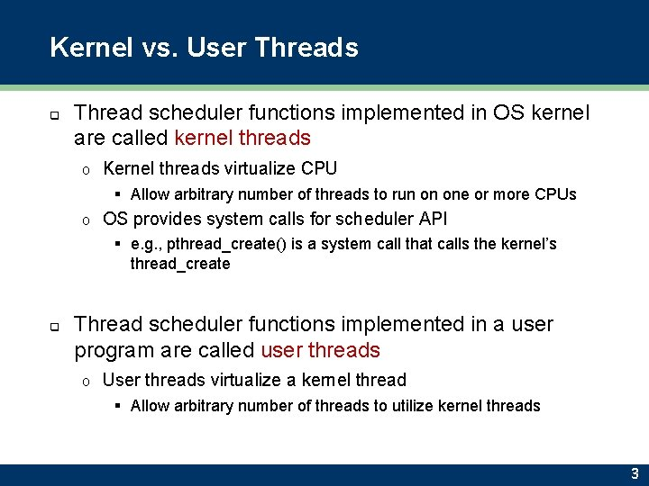 Kernel vs. User Threads q Thread scheduler functions implemented in OS kernel are called