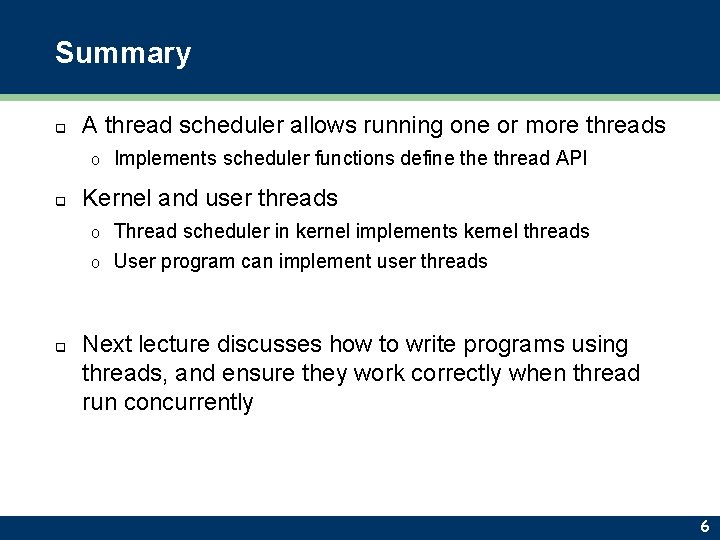 Summary q A thread scheduler allows running one or more threads o q Implements